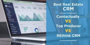 Best Real Estate CRM: Contactually vs Top Producer vs REthink CRM