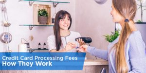 Credit Card Processing Fees – How They Work