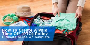 How To Create A Paid Time Off (PTO) Policy – Ultimate Guide with Template