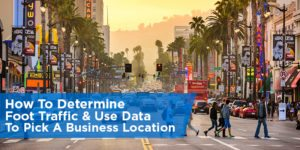 How To Determine Foot Traffic & Use Data To Pick A Business Location