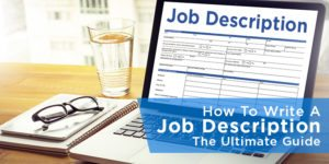 How To Write A Job Description: The Ultimate Guide