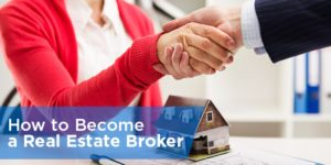 How to Become a Real Estate Broker