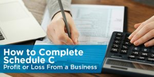 How to Complete Schedule C – Profit and Loss From a Business