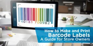 How to Make and Print Barcode Labels: A Guide for Store Owners