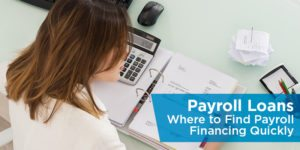 Payroll Loans: Where to Find Payroll Financing Quickly