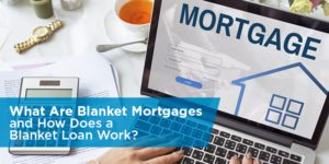 What Are Blanket Mortgages and How Does a Blanket Loan Work?