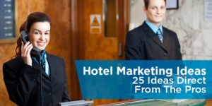 Hotel Marketing Ideas – 25 Ideas Direct From The Pros