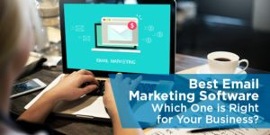 Best Email Marketing Software: Which One is Right for Your Business?