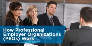 How A Professional Employer Organization (PEO) Works