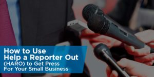 How to Use Help a Reporter Out (HARO) to Get Press For Your Small Business