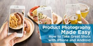 Product Photography Made Easy: How to Take Great Shots with iPhone and Android