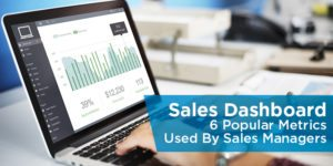 Sales Dashboard: 6 Popular Metrics Used By Sales Managers