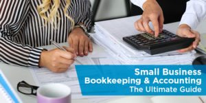 Small Business Bookkeeping & Accounting: The Ultimate Guide