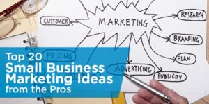 Top 25 Small Business Marketing Ideas from the Pros