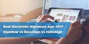 Best Electronic Signature App 2017 – SignNow vs DocuSign vs HelloSign