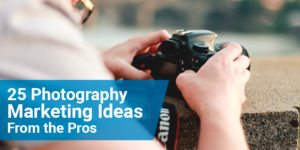 25 Photography Marketing Ideas From the Pros