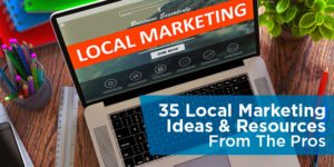 35 Local Marketing Ideas & Resources From The Pros