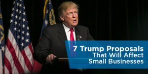 7 Trump Proposals That Will Affect Small Businesses