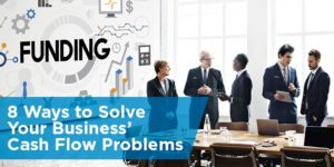 8 Ways to Solve Your Business' Cash Flow Problems