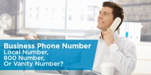 Business Phone Number: Local Number, 800 Number, Or Vanity Number?