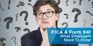FICA and Form 941: What Employers Need To Know