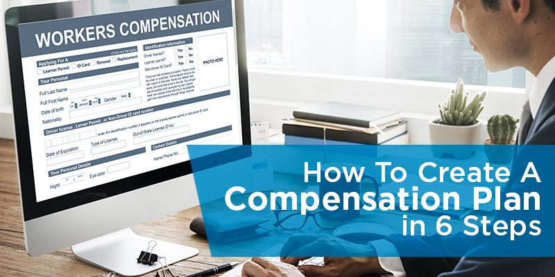 How To Create A Compensation Plan In 6 Steps
