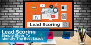 Lead Scoring: Simple Steps To Identify The Best Leads