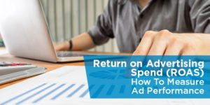 Return on Advertising Spend (ROAS): How To Measure Ad Performance