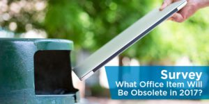 Survey: What Office Item Will Be Obsolete in 2017?