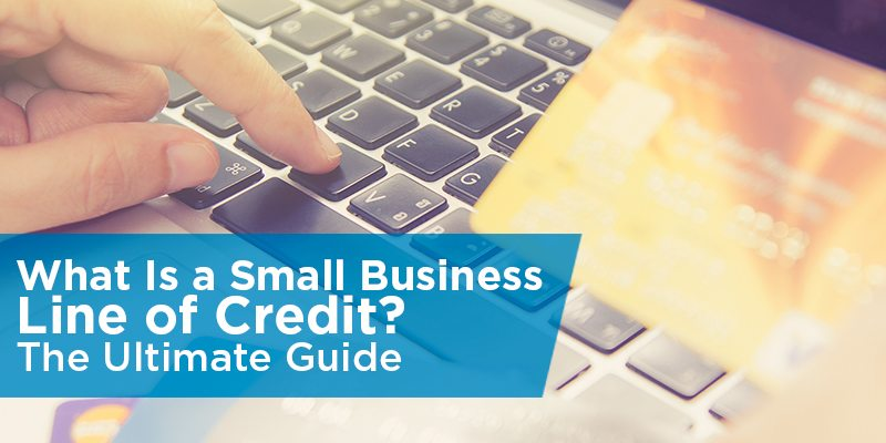 small business line of credit  the ultimate guide