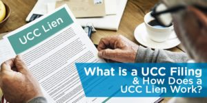 What is a UCC Filing & How Does a UCC Lien Work?