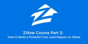 Zillow Course Part 2: How to Build a Powerful Free Lead Magnet on Zillow