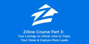 Zillow Course Part 3: Your Listings on Zillow: How to Triple Your Views & Capture More Leads