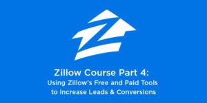 Zillow Course Part 4: Using Zillow's Free and Paid Tools to Increase Leads & Conversions