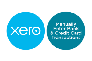Lesson 2.3: How to Manually Enter Bank & Credit Card Transactions in Xero