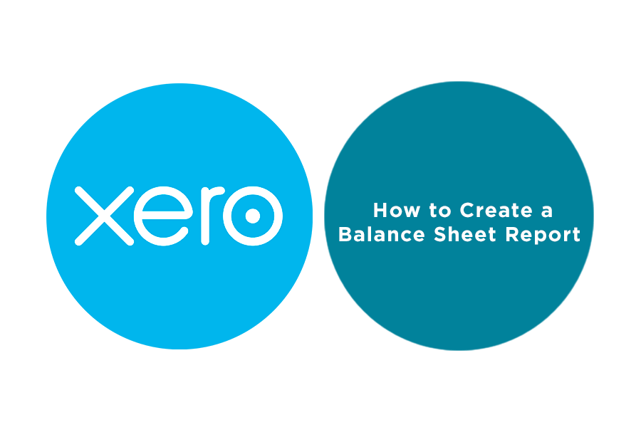 how to create a balance sheet report in xero