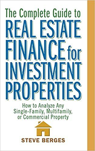 The Complete Guide to Real Estate Finance for Investment Properties - Real Estate Investing Books