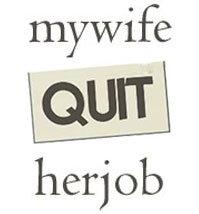 My Wife Quit Her Job