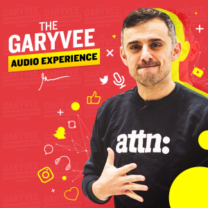 The GaryVee Audio Experience - best entrepreneur podcasts