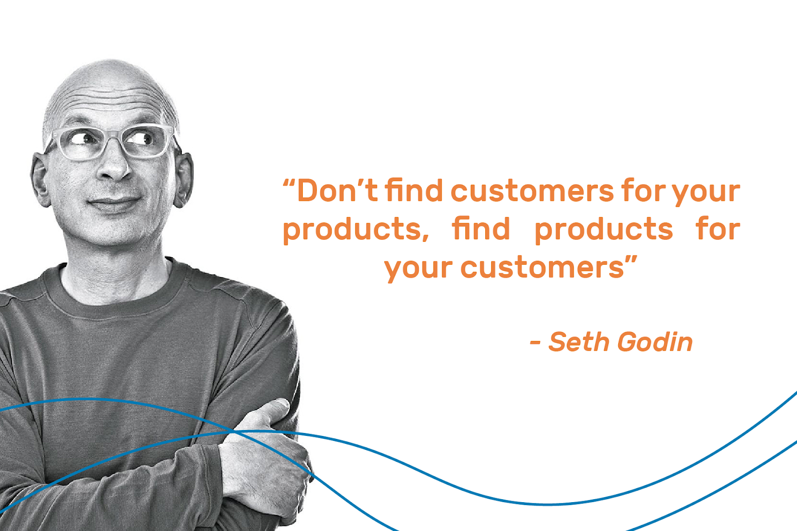 "seth godin with quote: ""Don't find customers for your products, find products for your customers"""