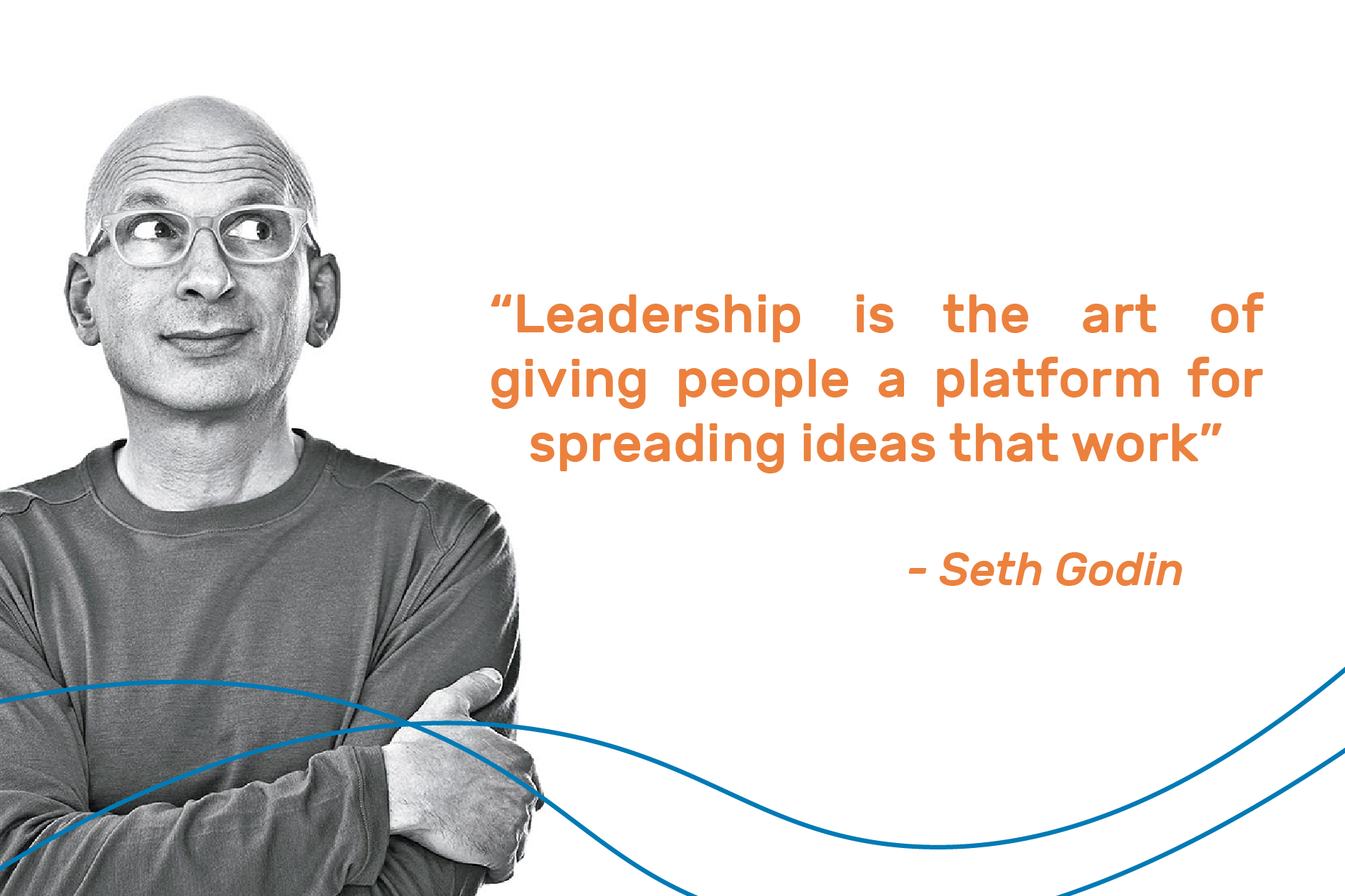 "seth godin with quote: ""Leadership is the art of giving people a platform for spreading ideas that work."""