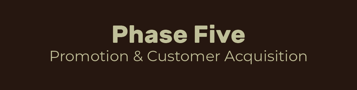 Phase Five: Promotion & Customer Acquisition