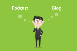Blog vs. Podcast
