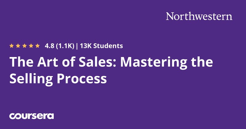 The Art of Sales: Mastering the Selling Process From Coursera